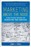 Marketing por encima del ruido , Obtenga una ventaja estratégica con el marketing que realmente funciona, por Linda J Popky