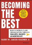 Volverse el mejor , Desarrollar una organización de clase mundial mediante un liderazgo basado en valores, por Harry Kraemer