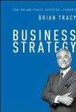 Estrategia de negocio , Tome el control del destino de su empresa, por Brian Tracy