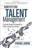 Desmitificando la gerencia del talento , Liberar el potencial de las personas para lograr resultados superiores, por Kimberly Janson