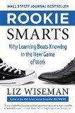 Novatos astutos, ¿Por qué el aprendizaje es más importante que el conocimiento en el nuevo juego del trabajo?, por Liz Wiseman