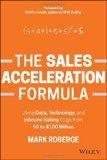 La fórmula para acelerar las ventas, El uso de datos, tecnología y ventas para pasar de US$ 0 a US$ 100 millones, por Mark Roberge
