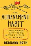 El hábito del logro, Dejar de desear, empezar a hacer y tomar el control de la propia vida, por Bernard Roth