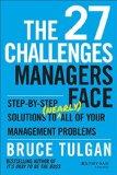 Los 27 retos que enfrentan los gerentes, Paso a paso las soluciones a (casi) todos sus problemas gerenciales, por Bruce Tulgan