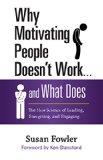 Por qué motivar a las personas no funciona...y qué sí funciona, La nueva ciencia del liderazgo, la energización y el compromiso, por Susan Fowler