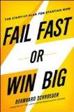 Fracase rápido o triunfe en grande, El plan de nuevos emprendimientos para empezar ahora mismo, por Bernhard Schroeder