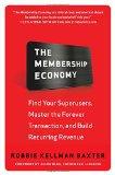 La economía de la membresía, Encontrar nuestros superusuarios, dominar la transacción eterna y construir una fuente recurrente de ingresos, por Robbie Kellman Baxter