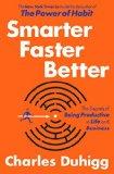 Más Inteligente, Más Rápido, Mejor, Los secretos de la productividad, en la vida y los negocios, por Charles Duhigg