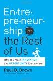 Emprendimiento para el resto de nosotros, Cómo crear innovación y oportunidades por todas partes, por Paul B. Brown