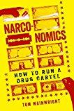 Narconomía, Cómo administrar un Cartel de Droga, por  Tom Wainwright